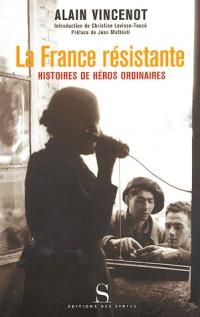 La France résistante : Histoire de héros ordinaires