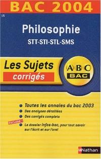 ABC Bac - Les Sujets corrigés : Bac 2004 : Philosophie, STT - STI - STL - SMS