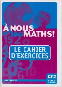 A nous les maths ! CE2 : Le cahier d'exercices