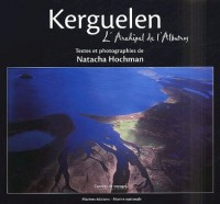 Kerguelen : L'Archipel de l'Albatros