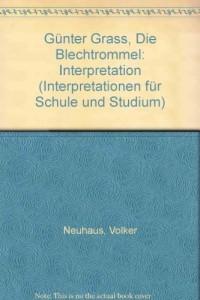 Gunter Grass, Die Blechtrommel: Interpretation (Interpretationen fur Schule und Studium) (German Edition)