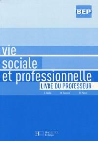 Vie sociale et professionnelle BEP : Livre du professeur
