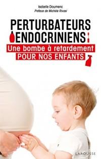 Perturbateurs endocriniens: Une bombe à retardement pour nos enfants