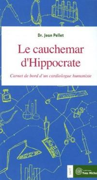 Le cauchemar d'Hippocrate : Journal de bord d'un cardiologue humaniste