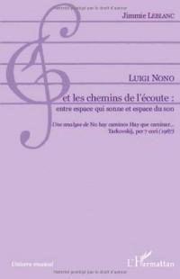 Luigi nono et les chemins de l'écoute : entre espace qui sonne et espace du son : Une analyse de