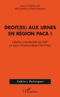 Droit(es) aux urnes en région PACA ! : L'élection présidentielle de 2007 en région Provence-Alpes-Côte d'Azur