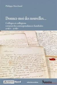 Donnez-moi des nouvelles...: Collèges et collégiens à travers les correspondances familiales 1767-1787
