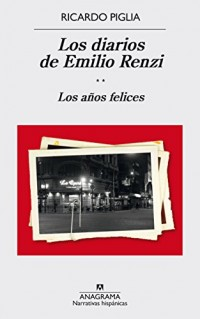 Los diarios de Emilio Renzi/ Emilio Renzi's Diaries: Los Años Felices/ the Happy Years