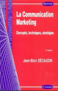 La communication marketing : Concepts, techniques, stratégies