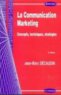 La communication marketing : Concepts, techniques, stratégies