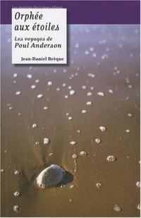 Orphée aux étoiles : Les voyages de Poul Anderson