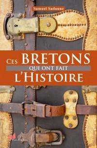 CES BRETONS QUI ONT FAIT L'HISTOIRE