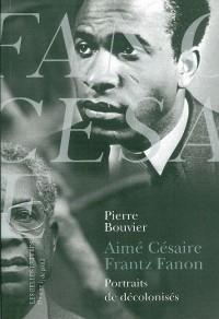 Aimé Césaire, Frantz Fanon : Portraits de décolonisés