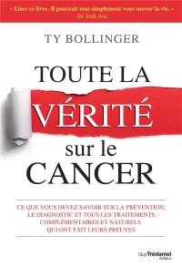 Toute la Verite Sur le Cancer
