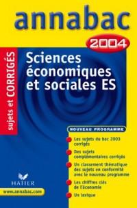 Annabac 2004 : Sciences économiques et sociales, ES (+ corrigés)