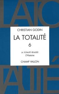 La Totalité, volume 6 : La Totalité réalisée, livre 3 : L'Histoire