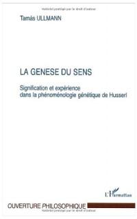 La genèse du sens. : Signification et expérience dans la phénoménologie génétique de Husserl