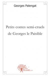 Petits contes semi-cruels de Georges le Paisible