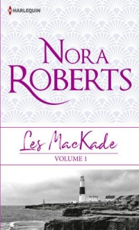 Les MacKade - Volume 1: Les liens du sang - La rage au coeur