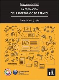 La formacion del profesorado de español : Innovacion y reto