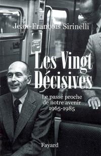 Les vingt décisives 1965-1985 : Le passé proche de notre avenir