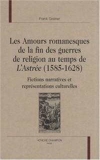 Les amours romanesques de la fin des guerres de religion au temps de L'Astrée (1585-1628) : Fictions narratives et représentations culturelles