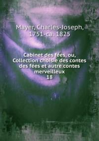 Cabinet des fées, ou, Collection choisie des contes des fées et autre contes merveilleux. 18