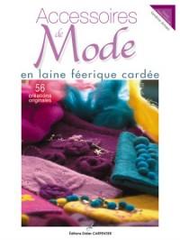 Accessoires de Mode en laine féerique cardée : 56 créations originales