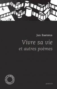 Vivre sa vie et autres poèmes : Anthologie