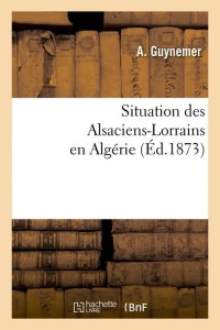 Situation des Alsaciens Lorrains  ed 1873