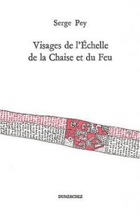 Visages de l'Echelle de la Chaise et du Feu