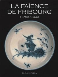 La faïence de Fribourg : 1753-1844