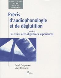 Précis d'audiophonologie et de déglutition : Tome 2, Les voies aéro-digestives supérieures