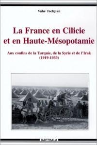 La France en Cilicie et en Haute-Mésopotamie : Aux confins de la Turquie, de la Syrie et de l'Irak (1919-1933)