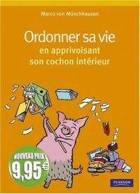 Ordonner sa vie : En apprivoisant son cochon intérieur