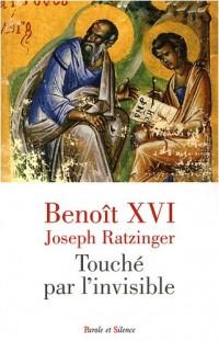 Touché par l'invisible : Pour découvrir la pensée de Benoît XVI