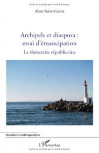 Archipels et diaspora : essai d'émancipation : La théocratie républicaine Tome 2