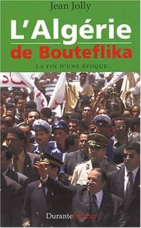 L'Algérie de Bouteflika : La fin d'une époque