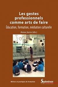 Les gestes professionnels comme arts de faire: Éducation, formation, médiation culturelle