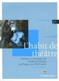 Histoire et Poétique de l'habit de théâtre en France au XVIIe siècle (1606-1680)