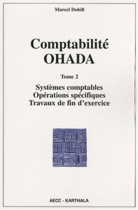 Comptabilité OHADA : Tome 2, Systèmes comptables, opérations spécifiques, travaux de fin d'exercice