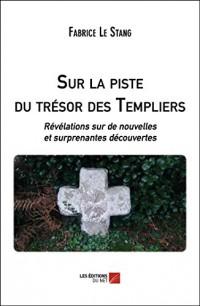 Sur la Piste du Tresor des Templiers - Revelations Sur de Nouvelles et Surprenantes Découvertes