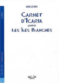 Carnet d'Icaria précédé de Les îles blanches