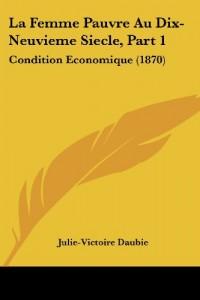 La Femme Pauvre Au Dix-Neuvieme Siecle, Part 1: Condition Economique (1870)