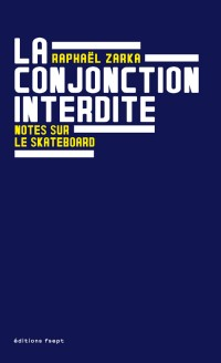La conjonction interdite ; Notes sur le skateboard