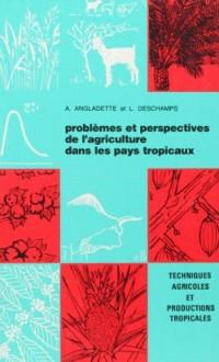 Problèmes et perspectives de l'agriculture dans les pays tropicaux