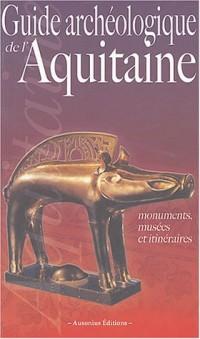 Guide archéologique de l'Aquitaine : De l'Aquitaine celtique à l'Aquitaine romane (VIe siècle av. J.-C. - XIe siècle ap. J.-C.)