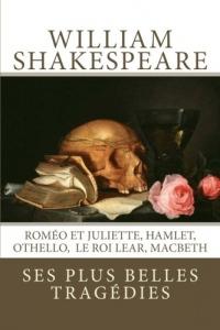 William Shakespeare : ses plus belles tragédies: Roméo et Juliette, Hamlet, Othello, Le Roi Lear, Macbeth