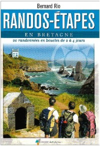 Randos-étapes en Bretagne : 20 Randonnées en boucles de 2 à 4 jours