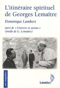 L'itinéraire spirituel de Georges Lemaître : Suivi de Univers et atome, Conférence inédite de G. Lemaître